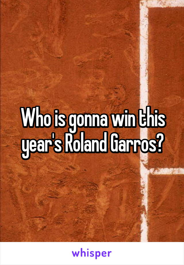 Who is gonna win this year's Roland Garros?