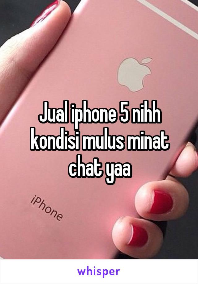 Jual iphone 5 nihh kondisi mulus minat chat yaa