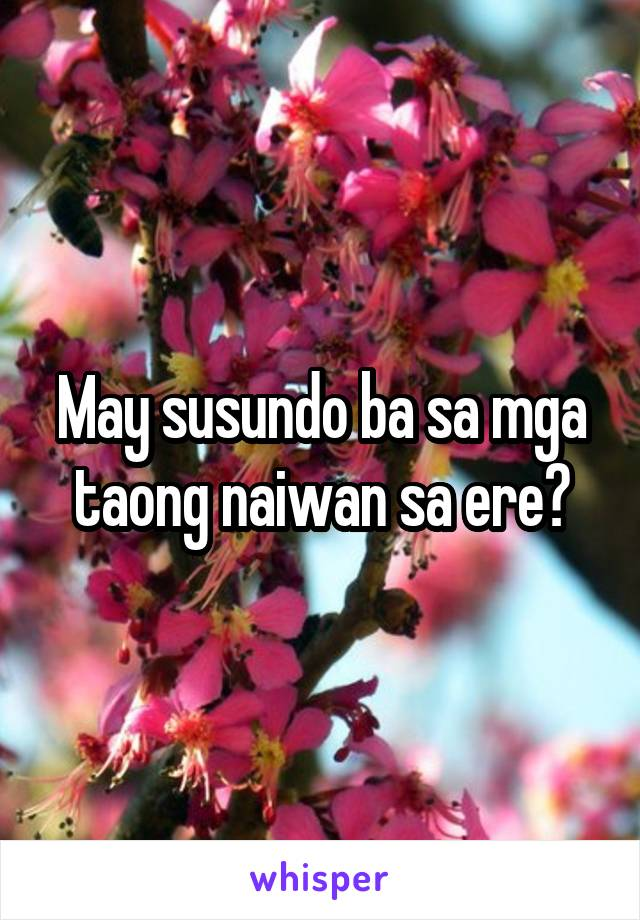 May susundo ba sa mga taong naiwan sa ere?