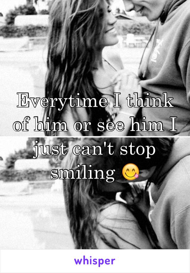 Everytime I think of him or see him I just can't stop smiling 😋