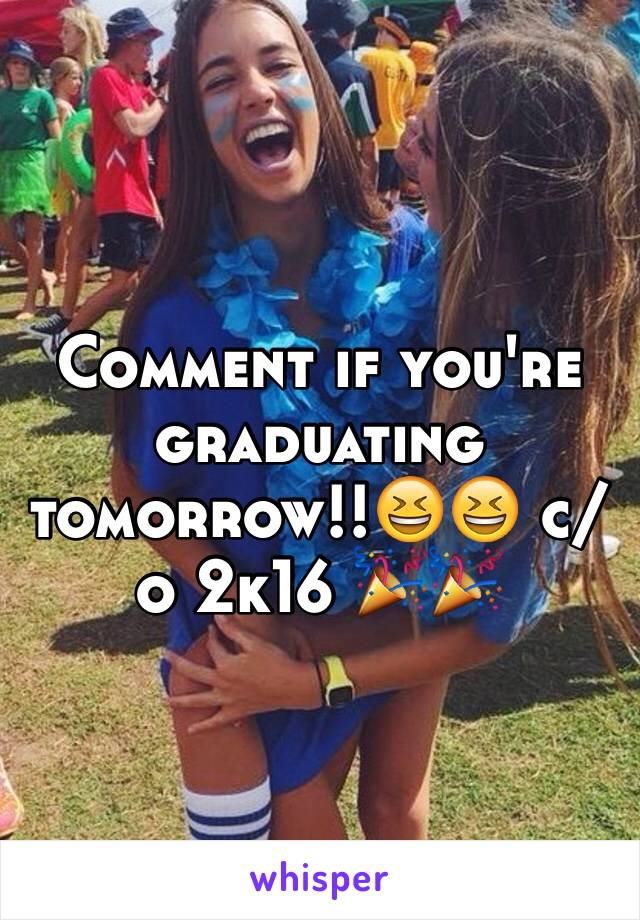 Comment if you're graduating tomorrow!!😆😆 c/o 2k16 🎉🎉