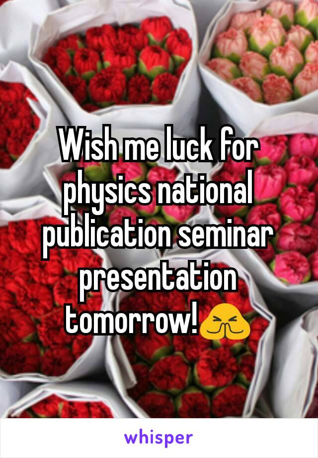 Wish me luck for physics national publication seminar presentation tomorrow!🙏