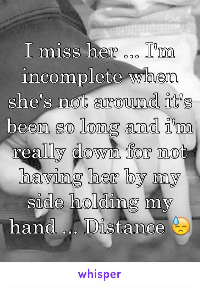 I miss her ... I'm incomplete when she's not around it's been so long and i'm really down for not having her by my side holding my hand ... Distance 😓