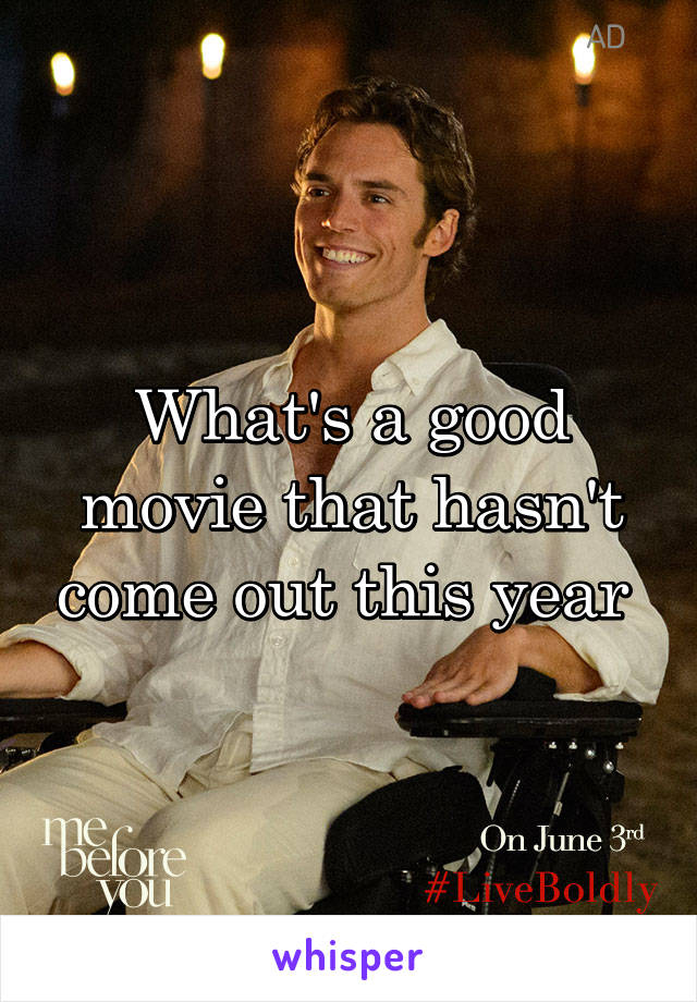 What's a good movie that hasn't come out this year