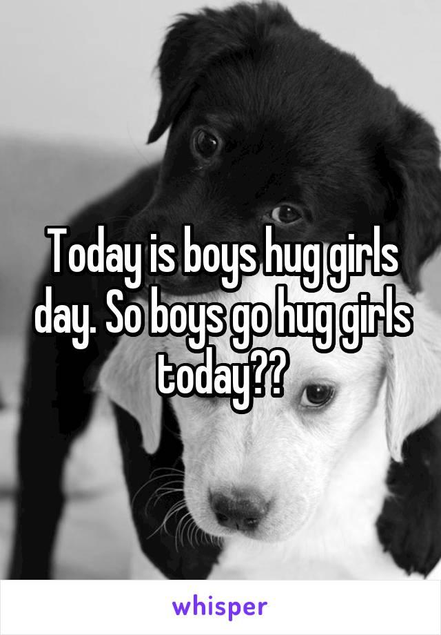 Today is boys hug girls day. So boys go hug girls today❤️