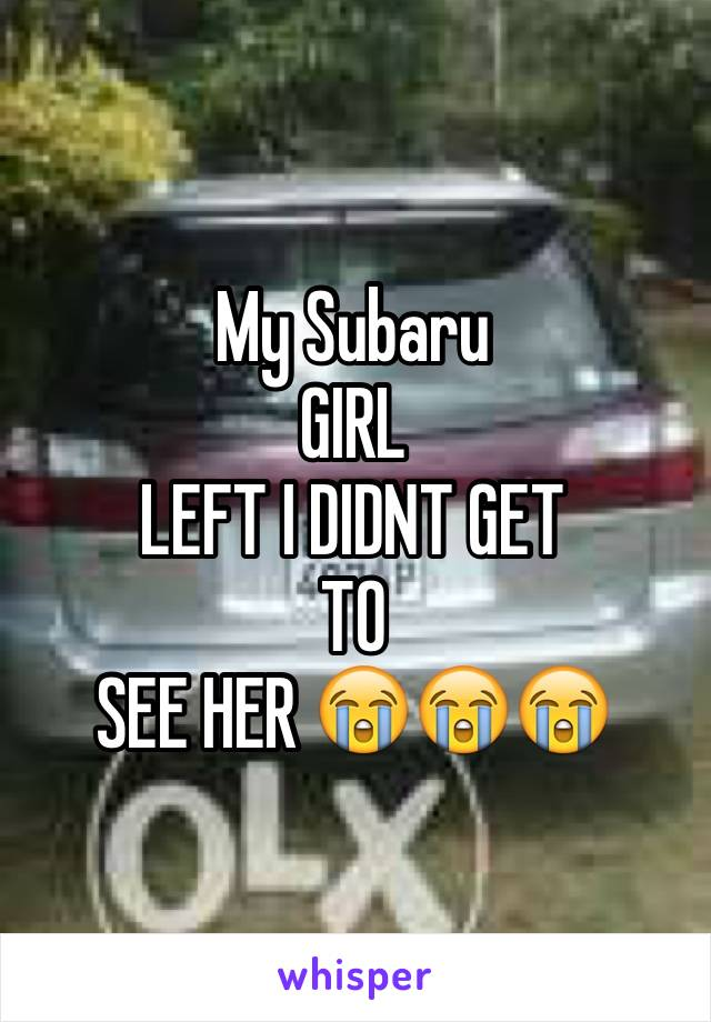 My Subaru  GIRL LEFT I DIDNT GET  TO SEE HER 😭😭😭