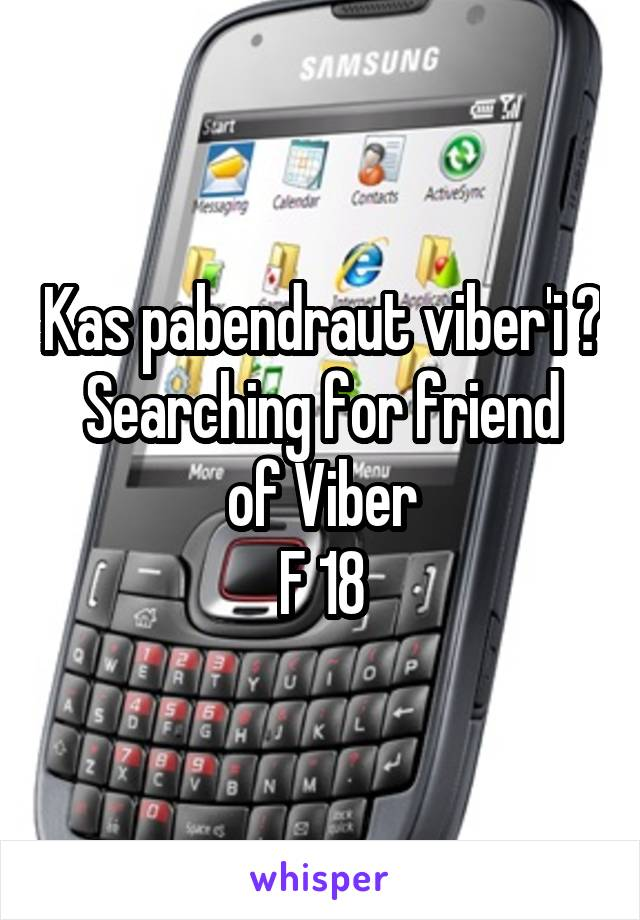 Kas pabendraut viber'i ? Searching for friend of Viber F 18