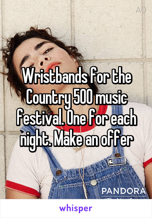 Wristbands for the Country 500 music festival. One for each night. Make an offer