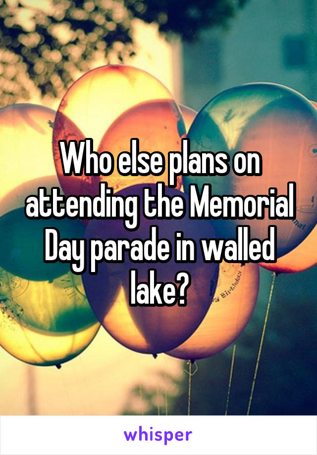 Who else plans on attending the Memorial Day parade in walled lake?