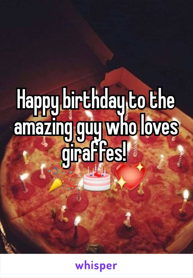 Happy birthday to the amazing guy who loves giraffes!  🎉🎂💖
