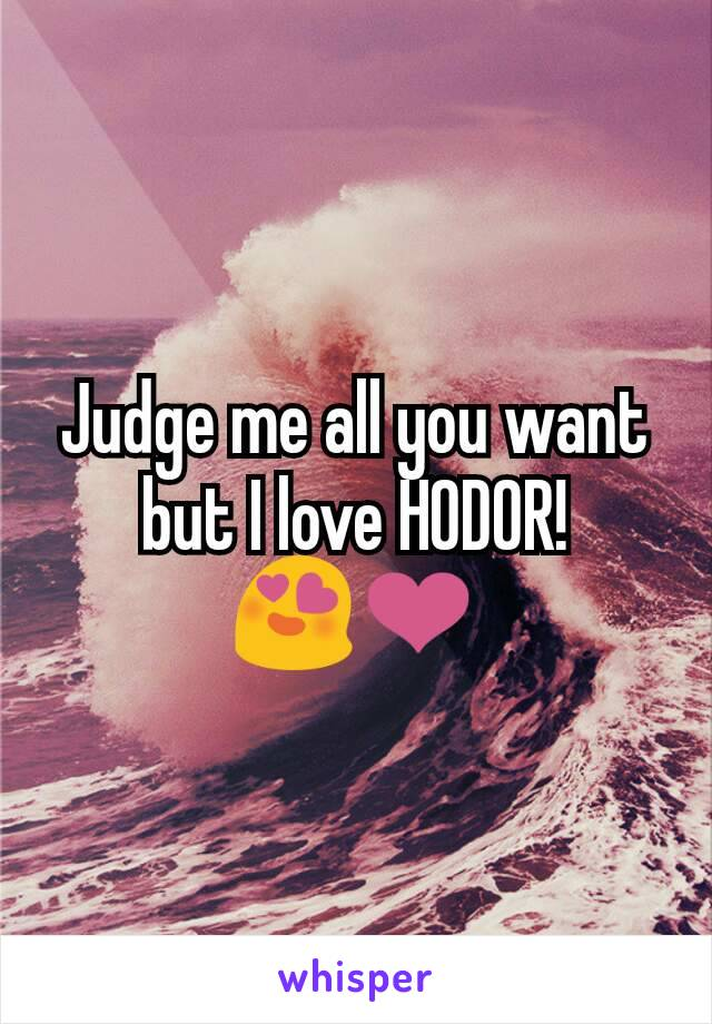 Judge me all you want but I love HODOR! 😍❤