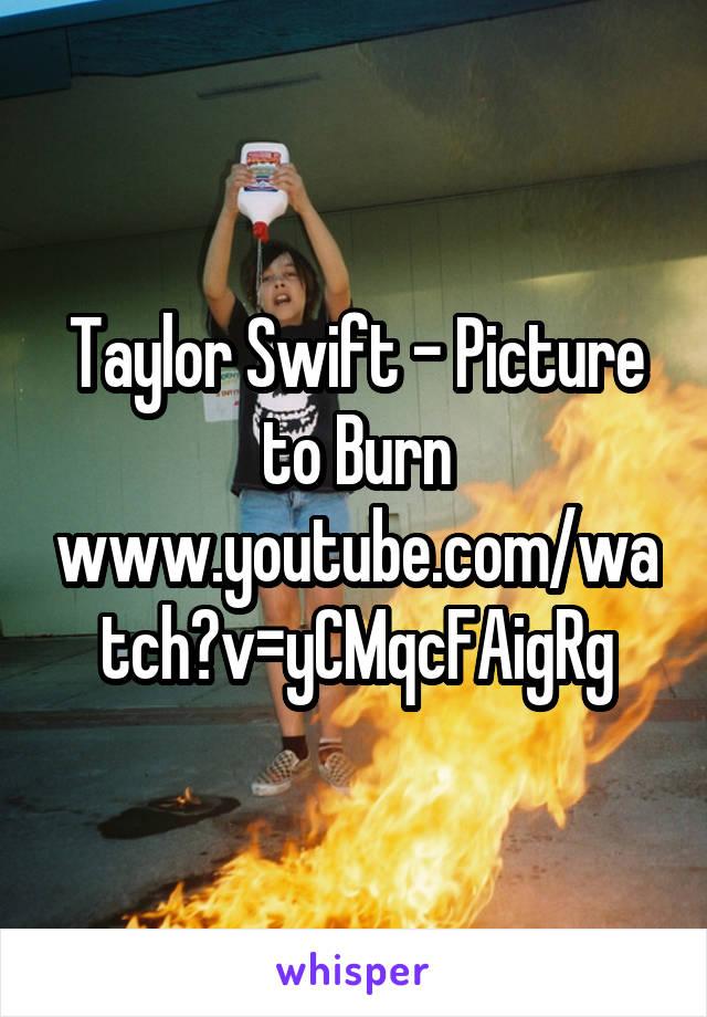 Taylor Swift - Picture to Burn www.youtube.com/watch?v=yCMqcFAigRg
