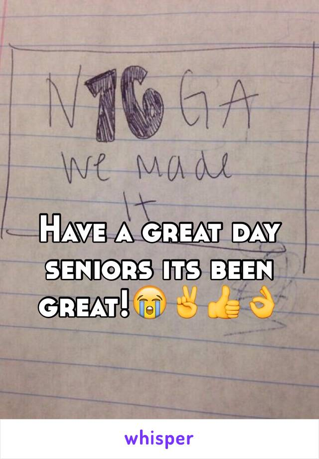 Have a great day seniors its been great!😭✌️👍👌