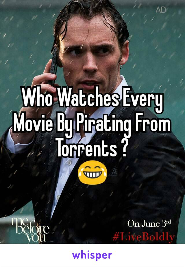 Who Watches Every Movie By Pirating From Torrents ? 😂