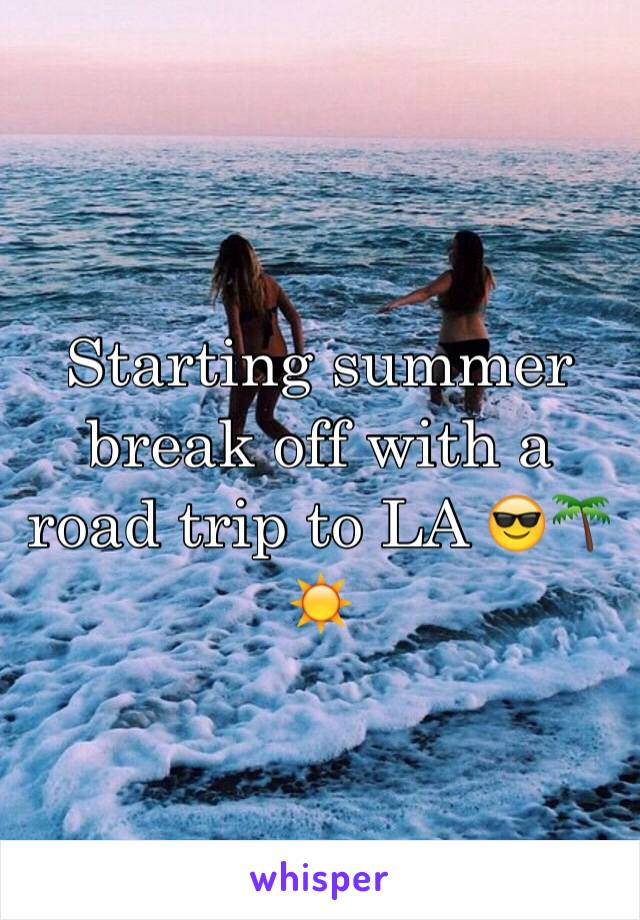 Starting summer break off with a road trip to LA 😎🌴☀️