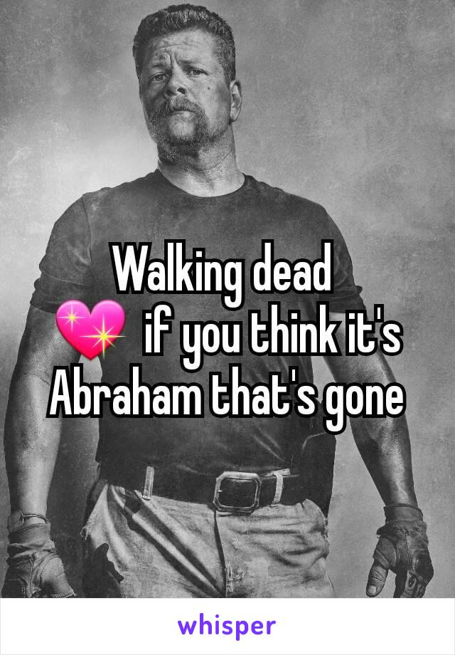 Walking dead  💖  if you think it's Abraham that's gone