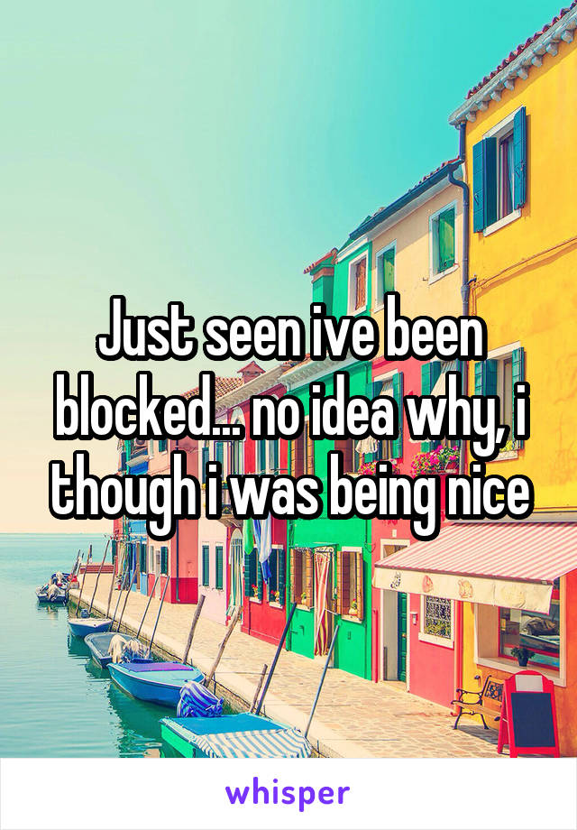 Just seen ive been blocked... no idea why, i though i was being nice