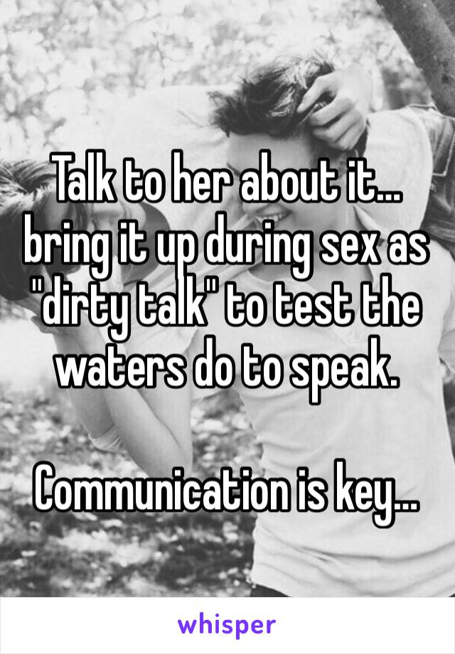 Talk to her during sex