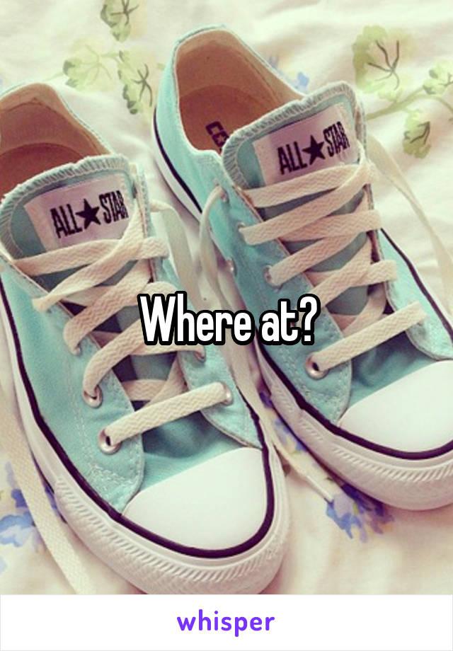 Where at?