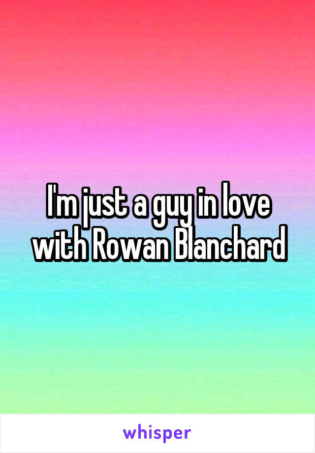 I'm just a guy in love with Rowan Blanchard