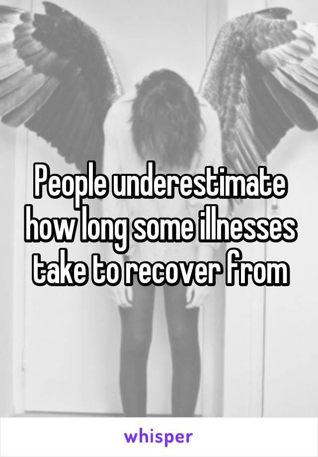 People underestimate how long some illnesses take to recover from