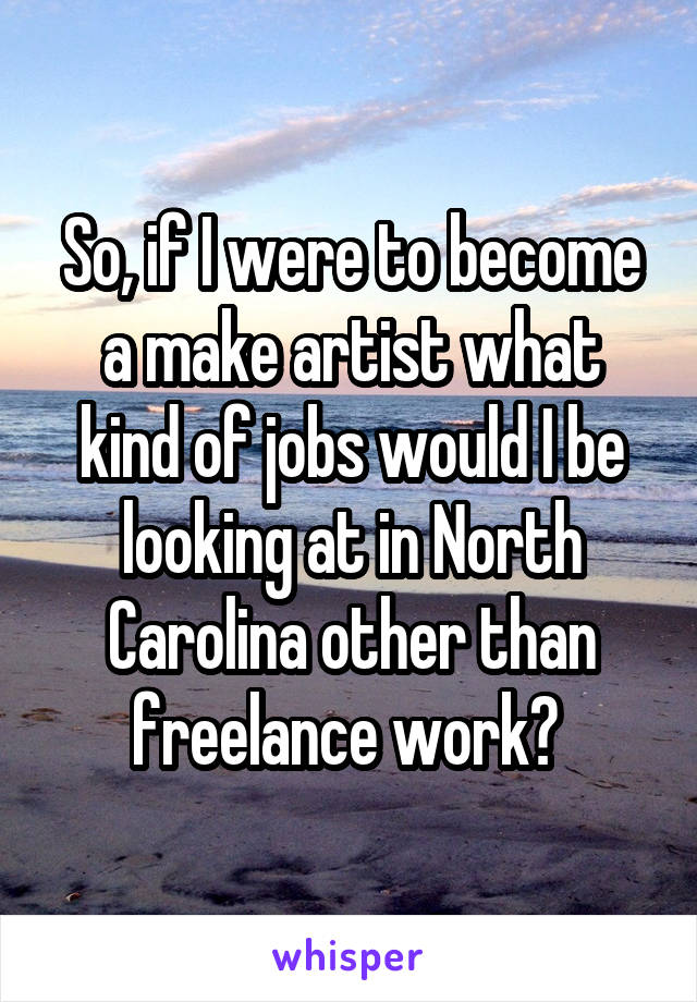 So, if I were to become a make artist what kind of jobs would I be looking at in North Carolina other than freelance work?