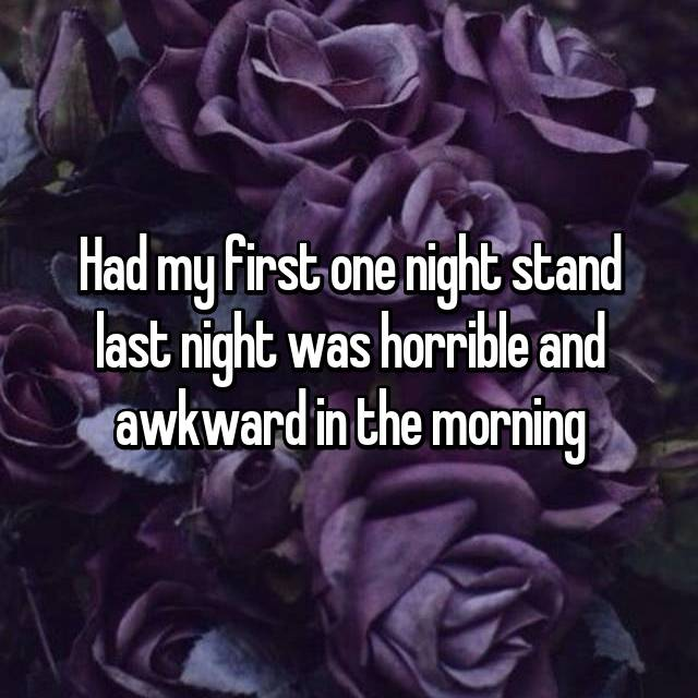 Had my first one night stand last night was horrible and awkward in the morning