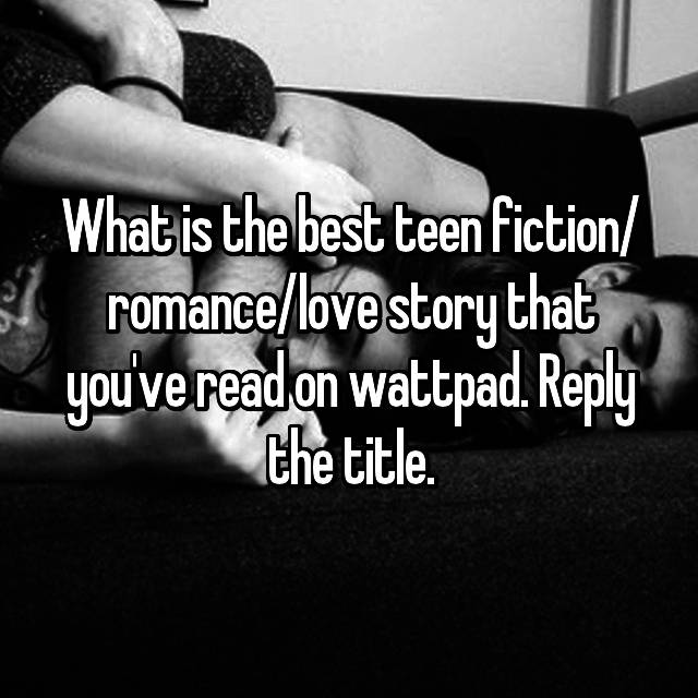 What is the best teen fiction/ romance/love story that you