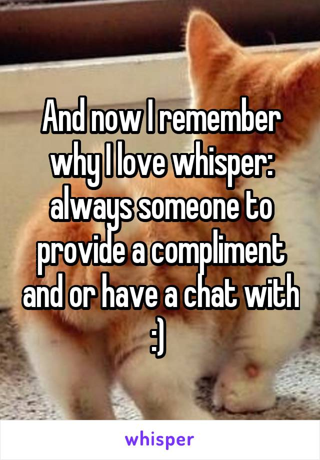 And now I remember why I love whisper: always someone to provide a compliment and or have a chat with :)