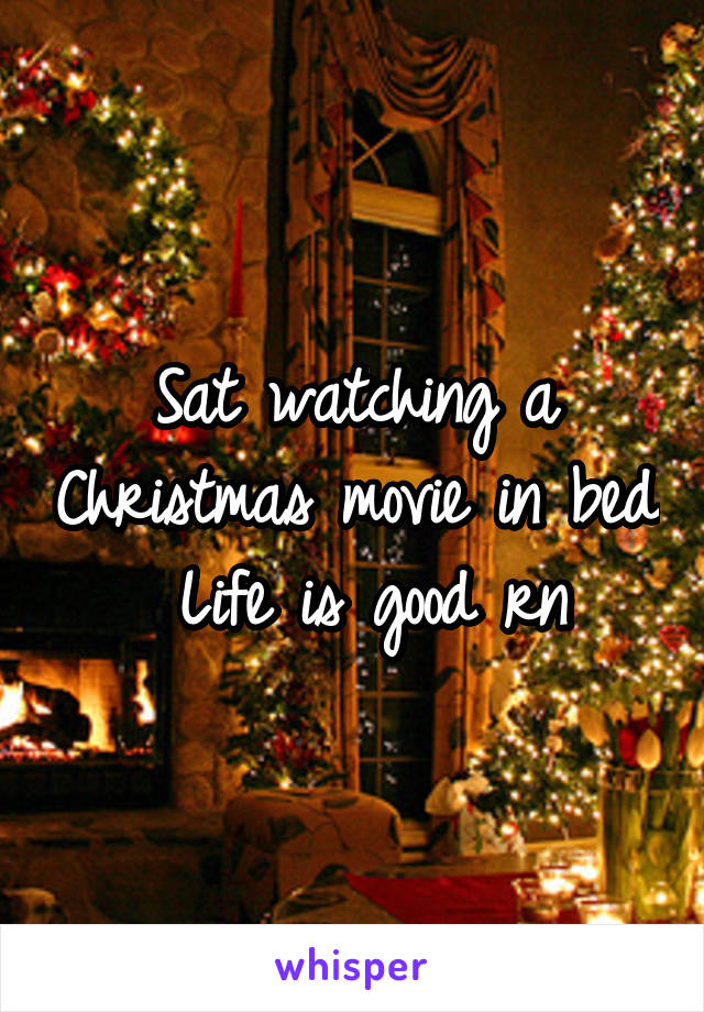 Sat watching a Christmas movie in bed   Life is good rn