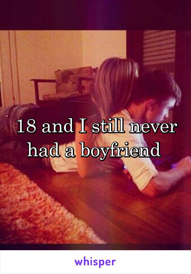 18 and I still never had a boyfriend
