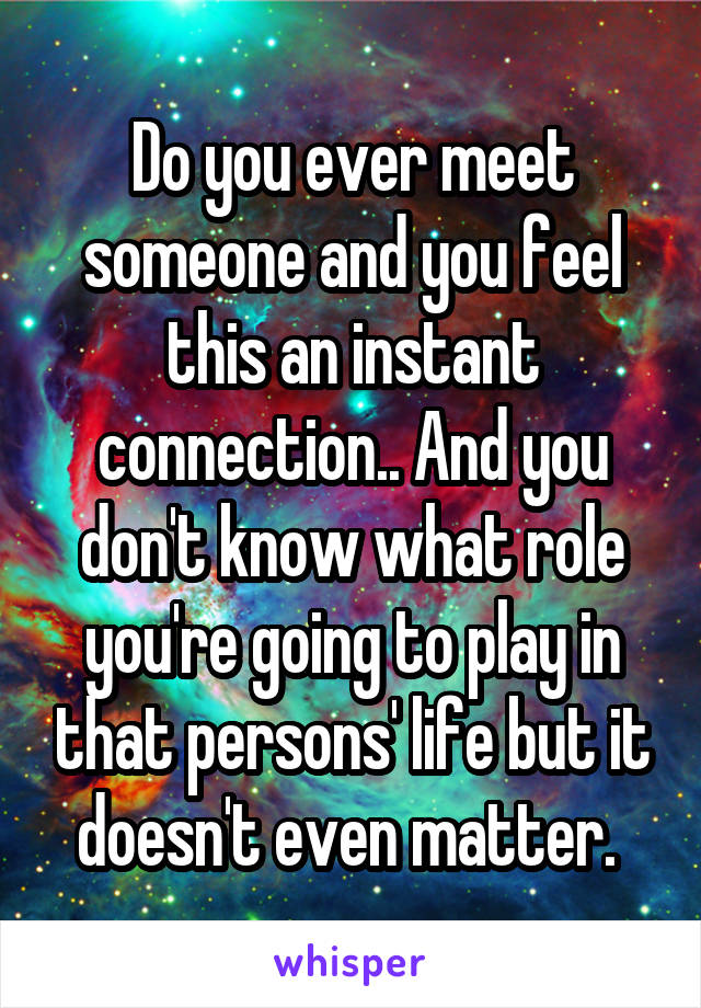When you feel a connection with someone