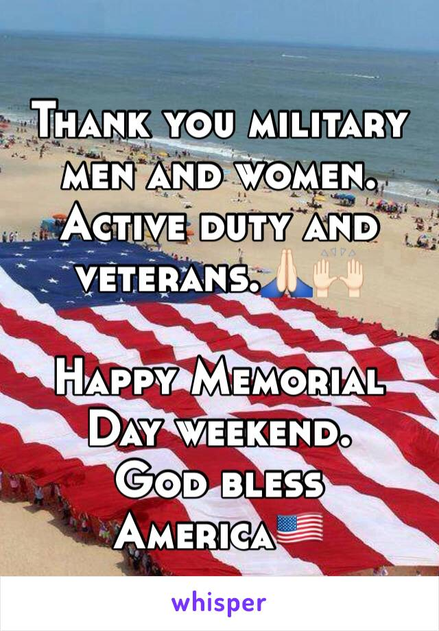 Thank You Military Men And Women Active Duty Veterans Happy Memorial Day Weekend