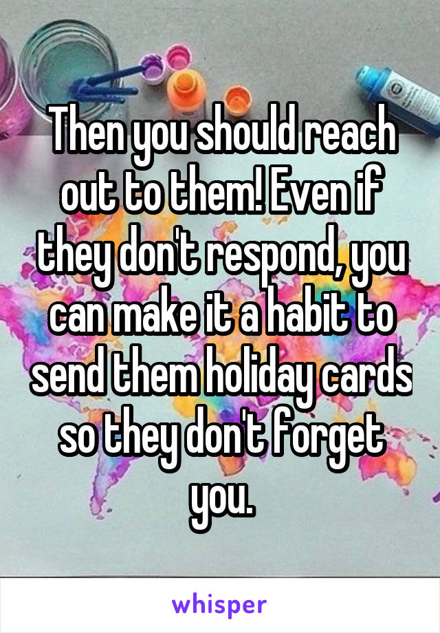 Then you should reach out to them even if they dont respond you even if they dont respond you can make m4hsunfo