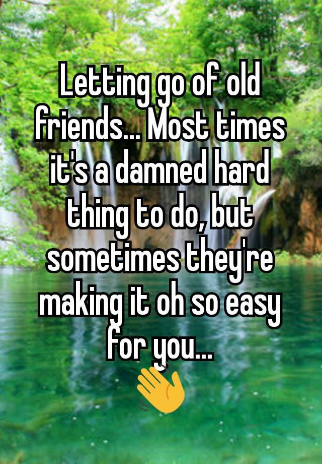 letting go of old friends