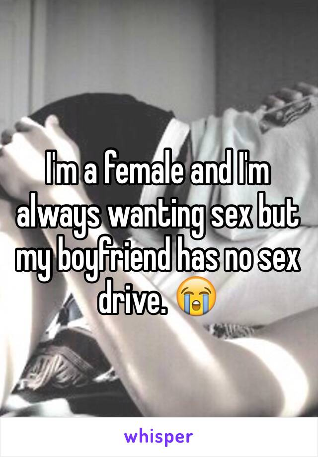 My boyfriend has no sex drive what can i do