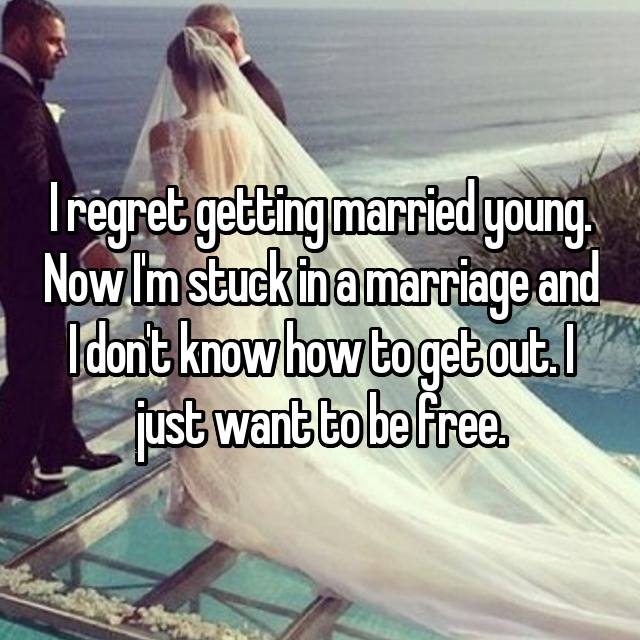 I regret getting married young. Now I'm stuck in a marriage and I don't know how to get out. I just want to be free. 😔