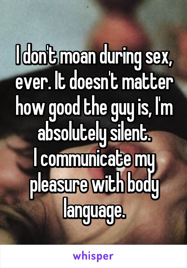 Why dont guys moan during sex