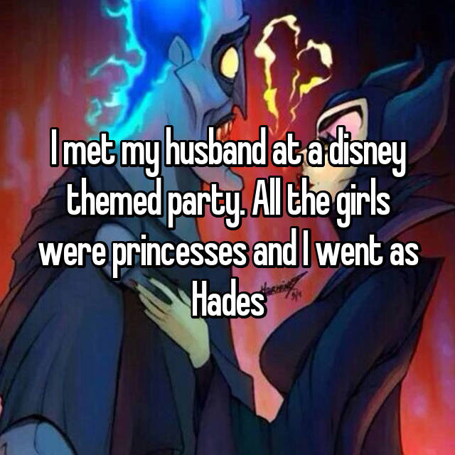 I met my husband at a disney themed party. All the girls were princesses and I went as Hades