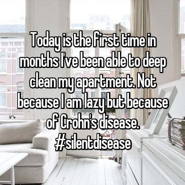 Today is the first time in months I've been able to deep clean my apartment. Not because I am lazy but because of Crohn's disease. #silentdisease