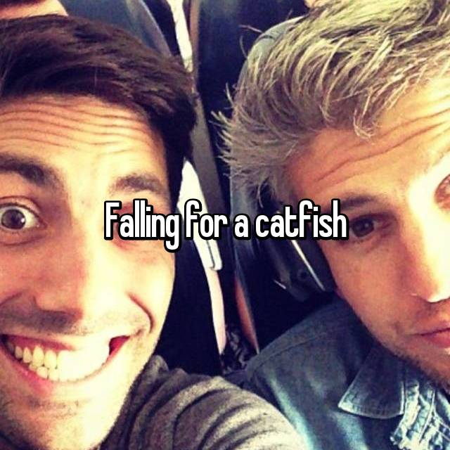 Falling for a catfish