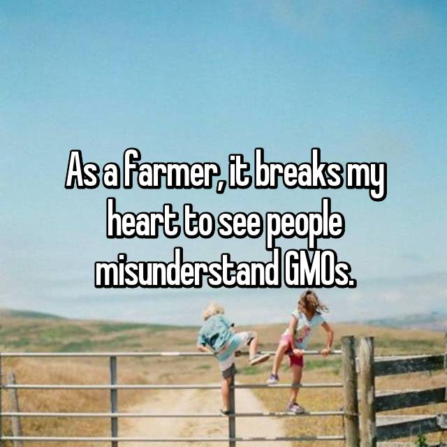 As a farmer, it breaks my heart to see people misunderstand GMOs.