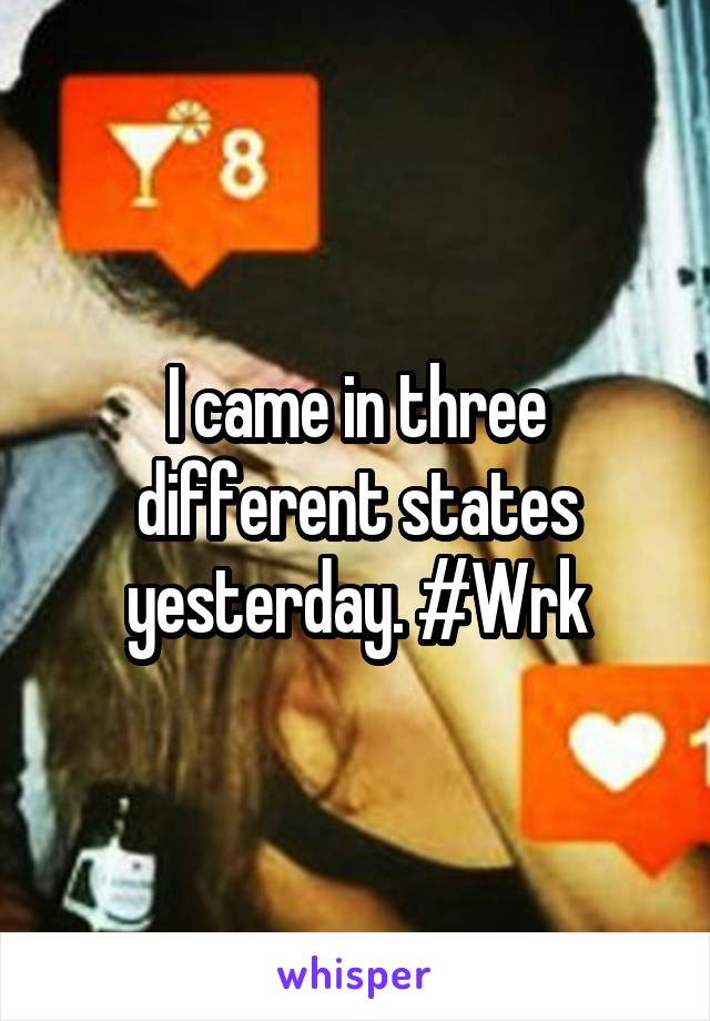I came in three different states yesterday. #Wrk