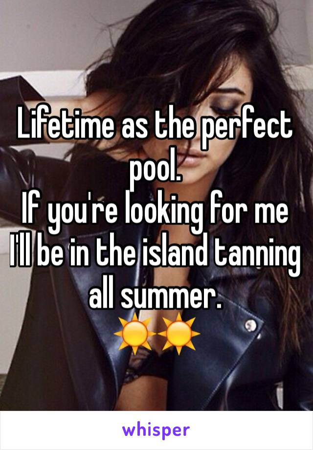 Lifetime as the perfect pool. If you're looking for me I'll be in the island tanning all summer. ☀️☀️