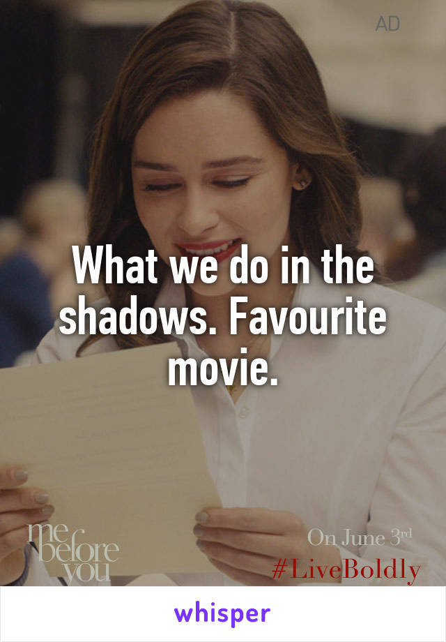 What we do in the shadows. Favourite movie.