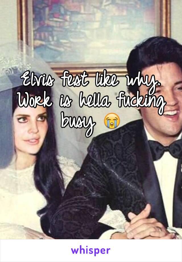 Elvis fest like why. Work is hella fucking busy 😭