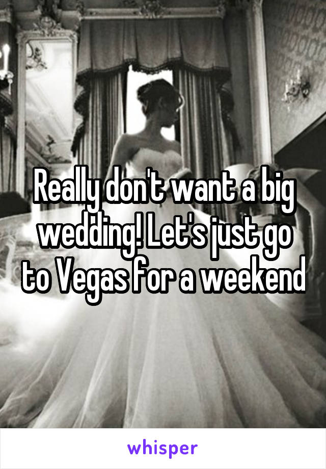 Really don't want a big wedding! Let's just go to Vegas for a weekend