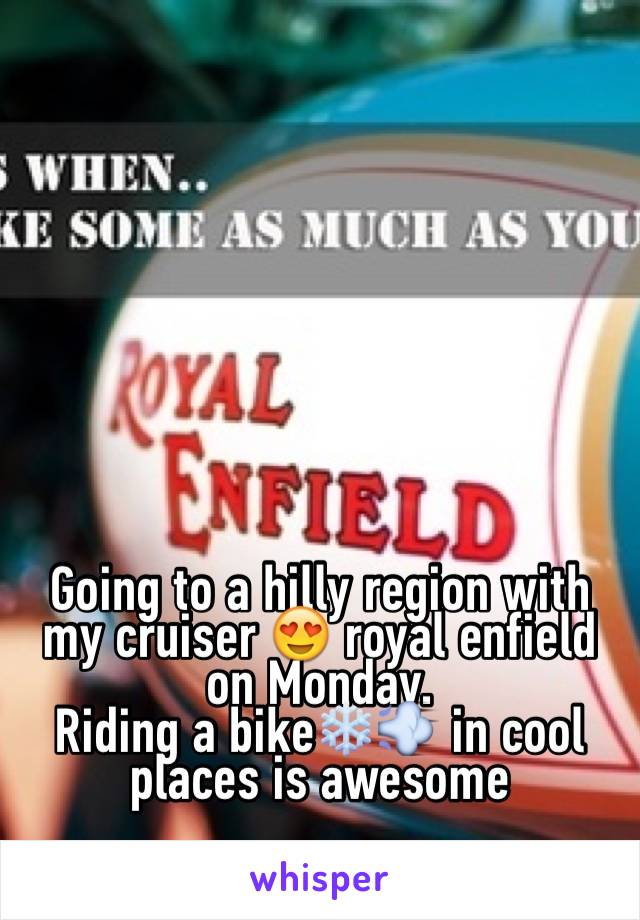 Going to a hilly region with my cruiser 😍 royal enfield on Monday.  Riding a bike❄️💨 in cool places is awesome