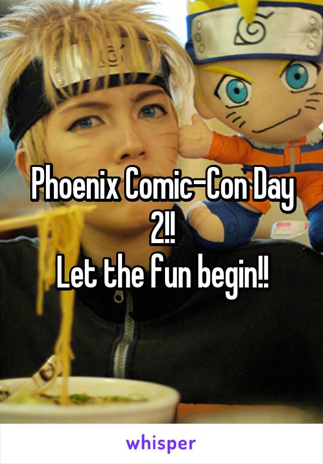 Phoenix Comic-Con Day 2!! Let the fun begin!!