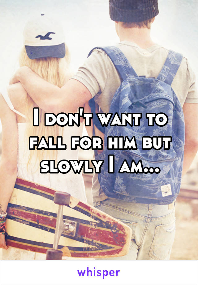 I don't want to fall for him but slowly I am...